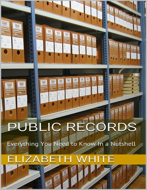 Public Records: Everything You Need to Know In a Nutshell, Elizabeth White