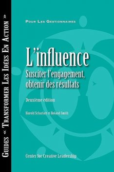 Influence: Gaining Commitment, Getting Results 2e (French for Canada), Harold Scharlatt, Roland Smith