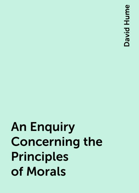 An Enquiry Concerning the Principles of Morals, David Hume