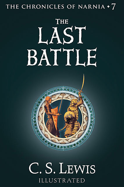 The Chronicles of Narnia 7. The Last Battle, Clive Staples Lewis