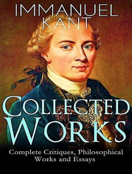 The Complete Works of Immanuel Kant, Immanuel Kant