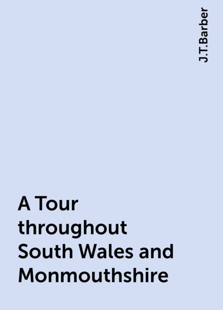 A Tour throughout South Wales and Monmouthshire, J.T.Barber