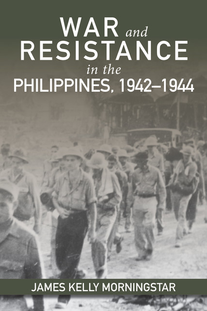 War and Resistance in the Philippines, 1942–1944, James Kelly Morningstar