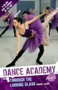 Dance Academy: Abigail: Through the Looking Glass, Rachel Elliot