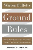 Warren Buffett's Ground Rules: Words of Wisdom from the Partnership Letters of the World's Greatest Investor, Jeremy Miller