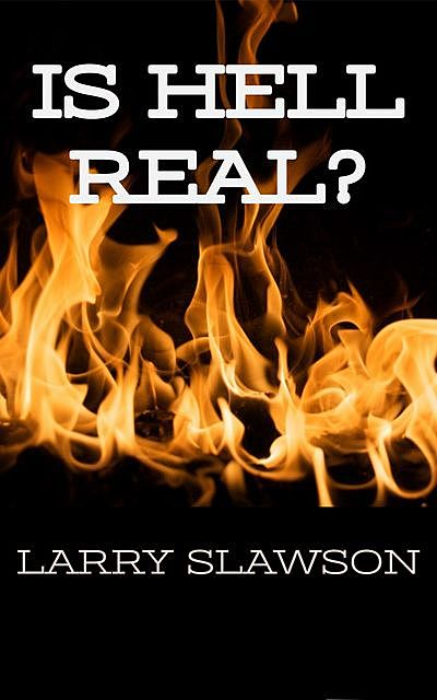 Is Hell Real, Larry Slawson