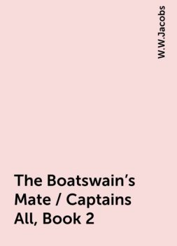 The Boatswain's Mate / Captains All, Book 2, W.W.Jacobs