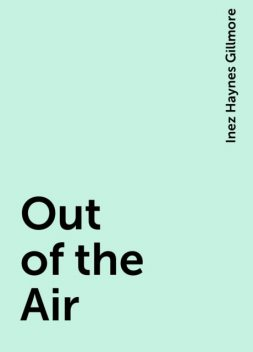 Out of the Air, Inez Haynes Gillmore