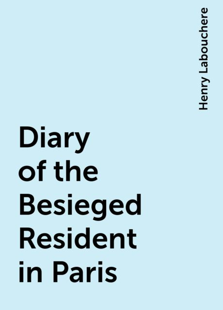 Diary of the Besieged Resident in Paris, Henry Labouchere