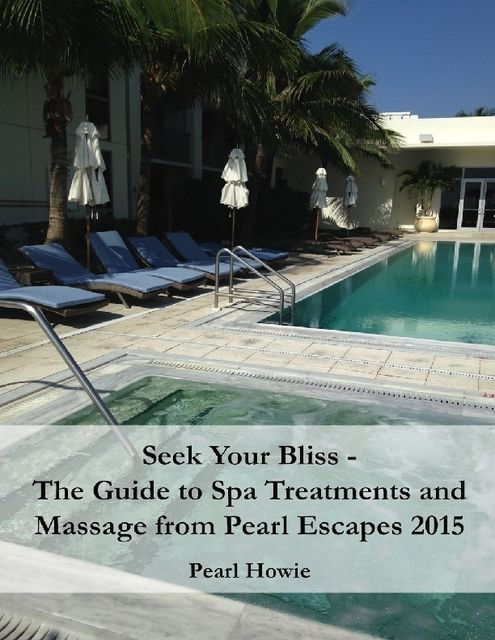 The Guide to Massage, Spa Treatments and Healing from Pearl Escapes 2016, Pearl Howie