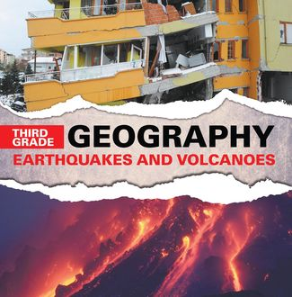 Third Grade Geography: Earthquakes and Volcanoes, Baby Professor