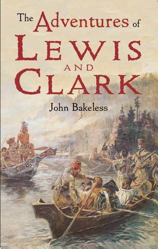 The Adventures of Lewis and Clark, John Bakeless