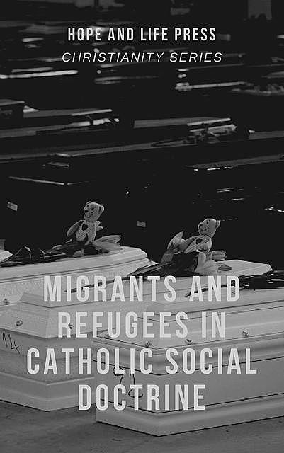 Migrants and Refugees in Catholic Social Doctrine, Hope Press, Life Press