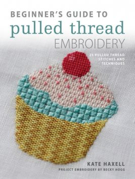 Beginner's Guide to Pulled Thread Embroidery, Kate Haxell