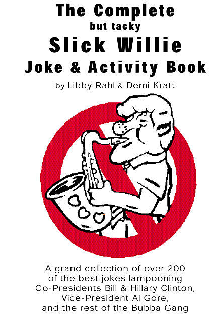 The Complete but tacky Slick Willie Joke & Activity Book, Demi Kratt, Libby Rahl
