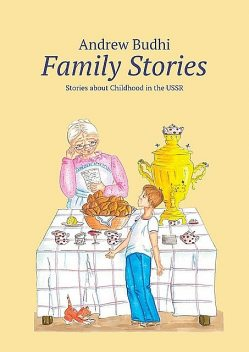 Family Stories. Stories about Childhood in the USSR, Andrew Budhi