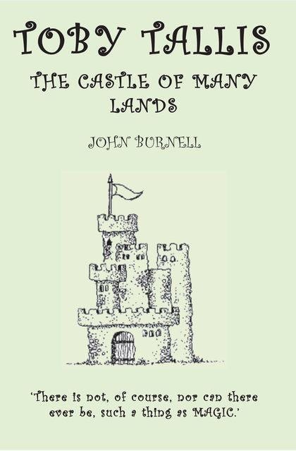 Toby Tallis and the Castle of Many Lands, John Burnell