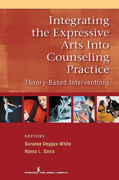 Integrating the Expressive Arts into Counseling Practice, Nancy Davis, Suzanne Degges-White