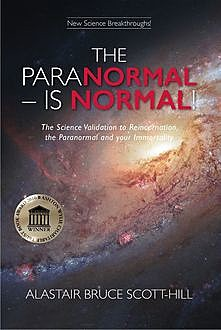 THE PARANORMAL IS NORMAL, Alastair Bruce Scott -Hill
