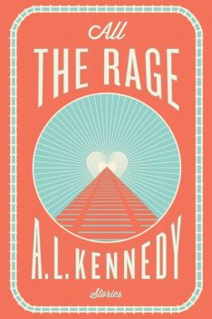 All the Rage, A.L.Kennedy