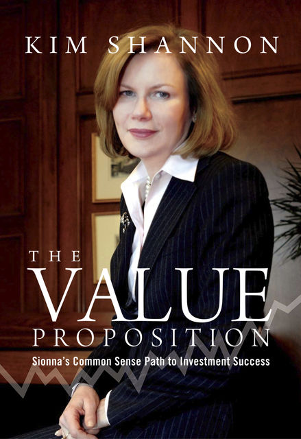 The Value Proposition: Sionna's Common Sense Path to Investment Success, Kim Shannon