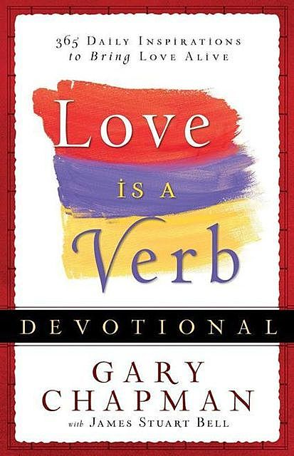 Love is a Verb Devotional: 365 Daily Inspirations to Bring Love Alive, Gary Chapman