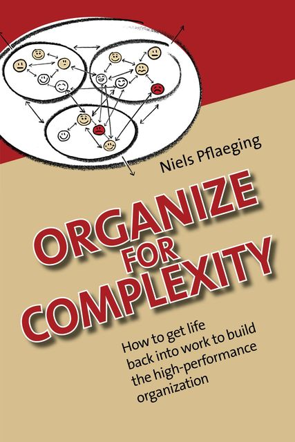 Organize for Complexity – Deluxe Edition: How to Get Life Back Into Work to Build the High-Performance Organization, Niels Pflaeging