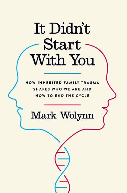 It Didn't Start with You: How Inherited Family Trauma Shapes Who We Are and How to End the Cycle, Mark Wolynn