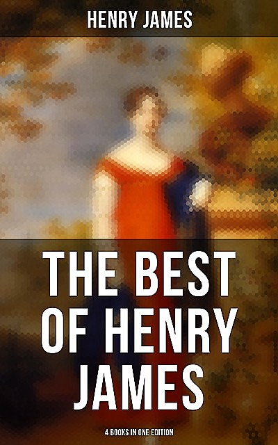 The Best of Henry James (4 Books in One Edition), Henry James