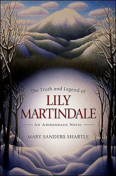 Truth and Legend of Lily Martindale, The, Mary Sanders Shartle