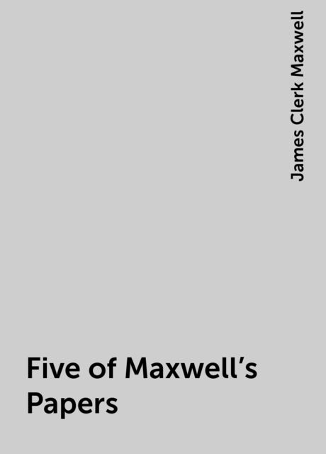 Five of Maxwell's Papers, James Clerk Maxwell