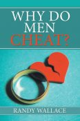 Why Do Men Cheat, Randy Wallace