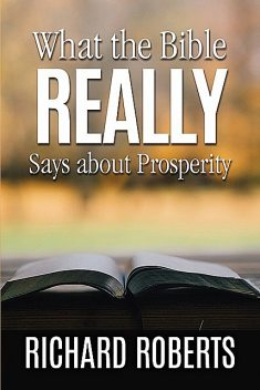 What the Bible REALLY Says about Prosperity, Richard Roberts