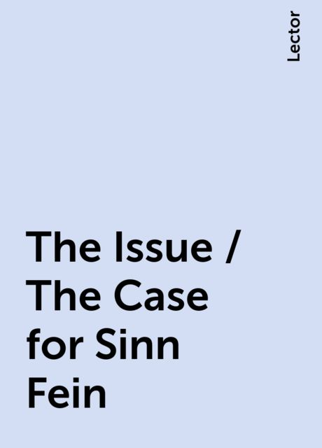The Issue / The Case for Sinn Fein, Lector