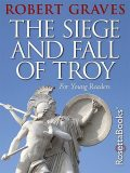 The Siege and Fall of Troy, Robert Graves