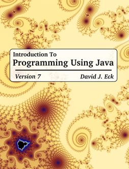 Introduction to Programming Using Java, Version 7, David J. Eck