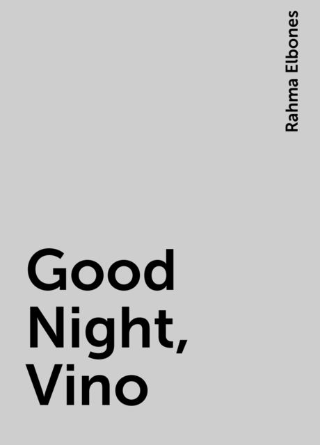 Good Night, Vino, Rahma Elbones