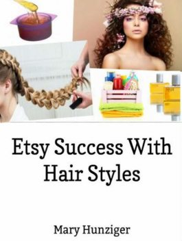 Etsy Success With Hair Styles: Etsy Selling Secrets, Mary Hunziger