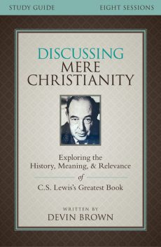 Discussing Mere Christianity Study Guide, Devin Brown