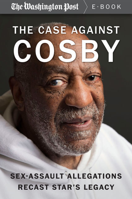 The Case Against Cosby, The Washington Post