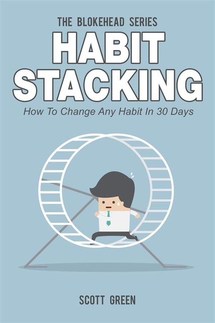 Habit Stacking : How To Change Any Habit In 30 Days, Scott Green