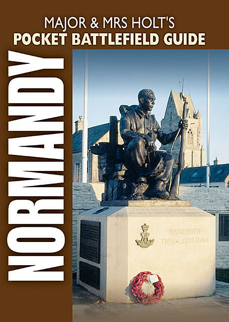 Major and Mrs Holts Pocket Battlefield Guide To Normandy, Tonie Holt