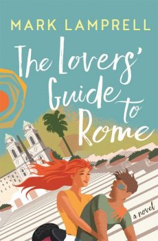 The Lovers' Guide to Rome, Mark Lamprell