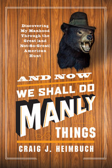 And Now We Shall Do Manly Things, Craig Heimbuch