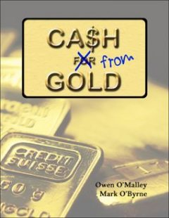 Cash from Gold: Learn How to Invest Wisely In Gold and Earn an Income from It, Mark O'Byrne, Owen O'Malley