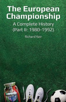 The European Championship – A Complete History: (Part II, Richard Keir