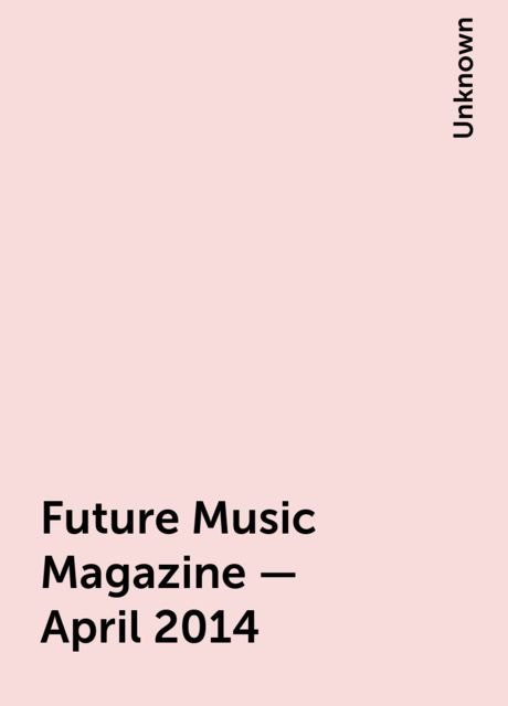 Future Music Magazine – April 2014,