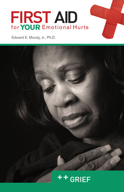 Grief: First Aid for Your Emotional Hurts, Edward E Moody Jr.
