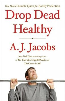 Drop Dead Healthy, A.J.Jacobs