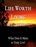 Life Worth Living: What Does It Mean to Truly Live, Zechariah Barrett